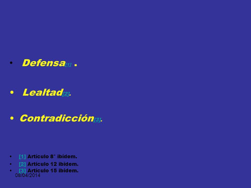 Defensa[1] . Lealtad[2]. Contradicción[3]. [1] Artículo 8° ibídem.